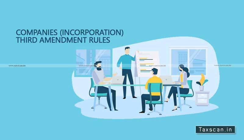 MCA - Companies (Incorporation) Third Amendment Rules 2021 - taxscan
