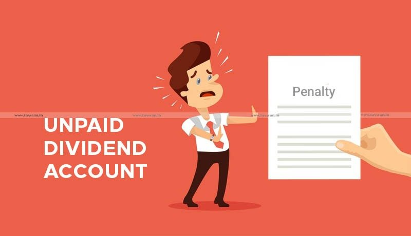 MCA - implementation of provisions - Unpaid Dividend Account - Penalty - Taxscan