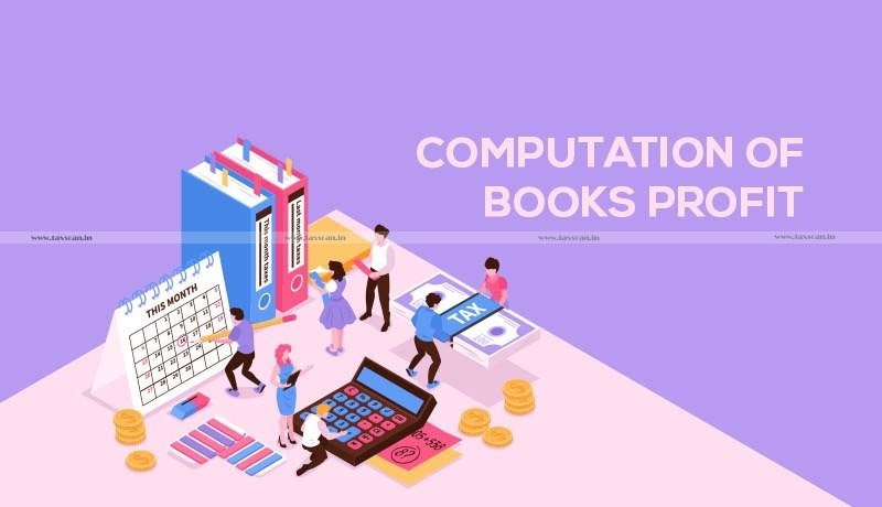 Computation of Books Profit - Gross Taxable Income- Total income - ITAT - Taxscan