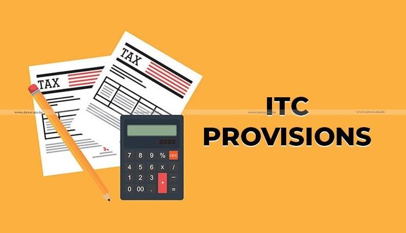 GST - ITC provisions - Taxscan