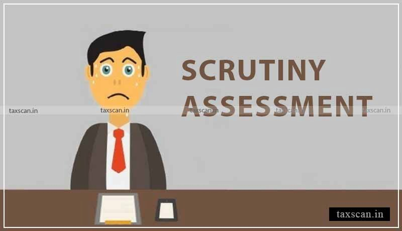Scrutiny Assessment - Madras High Court - Taxscan