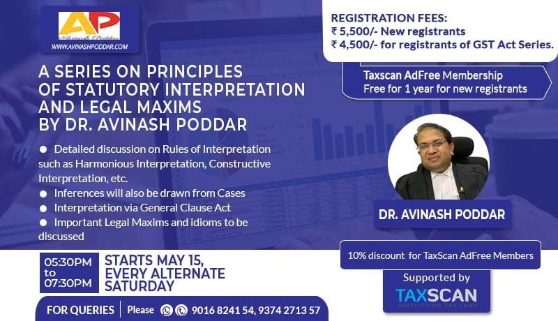 Avinash Poddar - Webinar series - Principles of Statutory Interpretation and Legal Maxims - GST - webinar - Taxscan