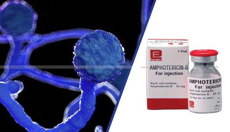 Black Fungus Medicine - Amphotericin B - Custom Duty - TaxscanBlack Fungus Medicine - Amphotericin B - Custom Duty - Taxscan