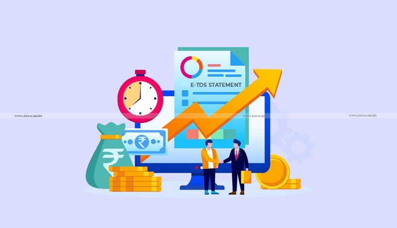 E-TDS Statements - revenue - ITAT - penalty - TDS - penalty