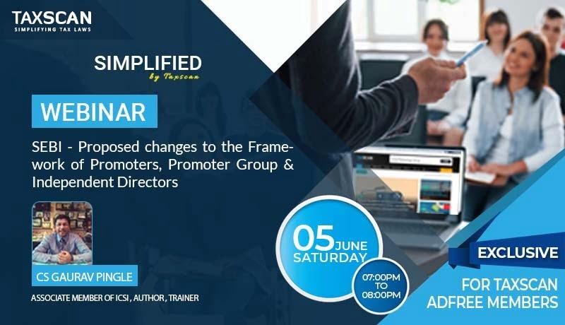 Webinar - SEBI - Proposed changes - Promoters, - Promoter Group - Independent Directors - Taxscan Premium Users - Gaurav pingle - taxscan