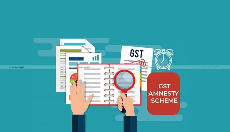 Government - GST Amnesty Scheme - GST - Taxscan