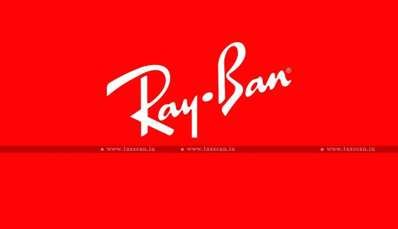 Ray-Ban - CESTAT - Refund of Central Excise Duty - Taxscan