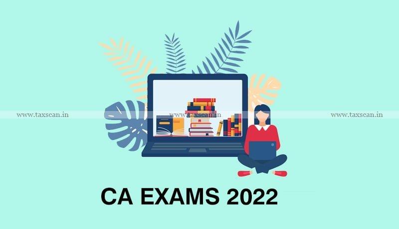 CA Exams 2022 - ICAI - Taxscan