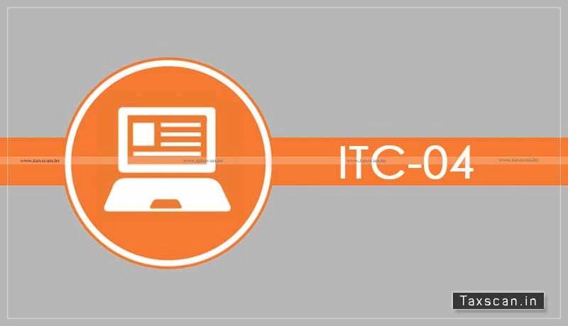 CBIC - Form GST ITC-04 - Taxscan