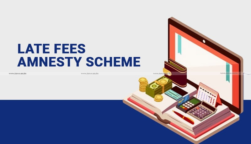 Late fees amnesty scheme - Taxscan
