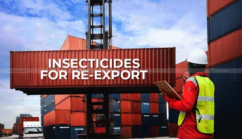 re-export goods - confiscation - Customs Authority - Insecticides for re-export - Taxscan
